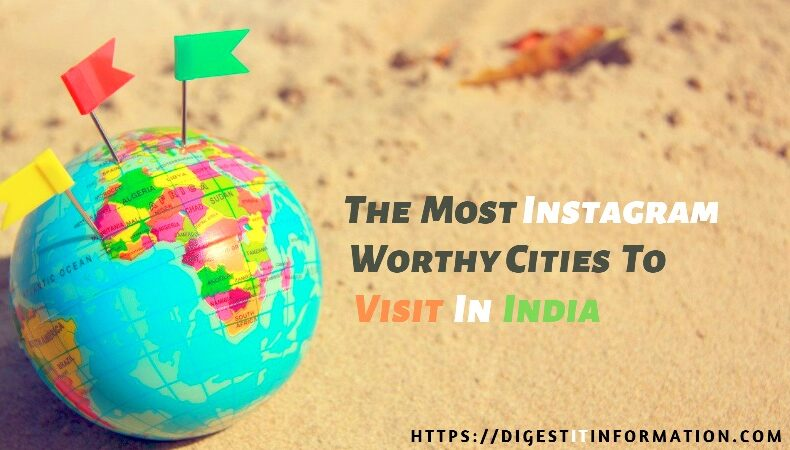The Most Instagram Worthy Cities To Visit In India
